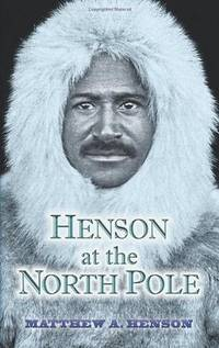 Henson At The North Pole (Dover Books on Travel, Adventure) by Henson, Matthew A