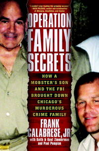 Operation Family Secrets: How a Mobster's Son and the FBI Brought Down Chicago's...