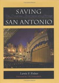 SAVING SAN ANTONIO. The Precarious Preservation of a Heritage