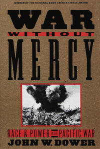 War Without Mercy: Race and Power in the Pacific War by  John W Dower - Paperback - 1st Paperback Edition. First? Printing - 1986 - from Ground Zero Books, Ltd. and Biblio.com