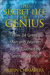 SECRET LIFE OF GENIUS: How 24 Great Men & Women Were Touched By Spiritual Worlds
