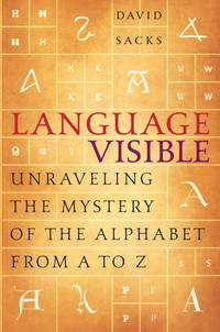 Language Visible. Unraveling the Mystery of the Alphabet from A to Z