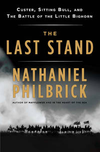 The Last Stand; Custer, Sitting Bull, and the Battle of Little Bighorn by  Nathaniel Philbrick - 1st edition - 2010 - from AST Press and Biblio.com