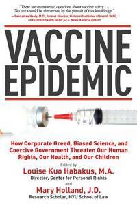Vaccine Epidemic: How Corporate Greed, Biased Science, and Coercive Government Threaten Our Human...