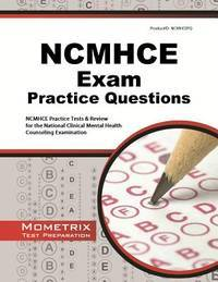 NCMHCE Practice Questions: NCMHCE Practice Tests & Exam Review for the National Clinical Mental...