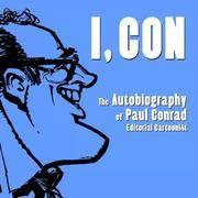 I, Con:   The Autobiography of Paul Conrad, Editorial Cartoonist (SIGNED)