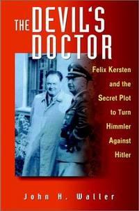 The Devil's Doctor: Felix Kersten and the Secret Plot to Turn Himmler Against Hitler