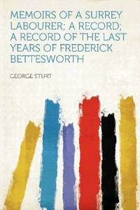 image of Memoirs of a Surrey Labourer; a Record; a Record of the Last Years of Frederick Bettesworth