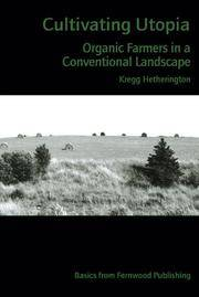 Cultivating Utopia:  Organic Farmers in a Conventional Landscape by Hetherington, Kregg - 2005