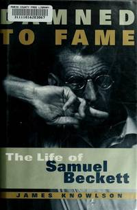 Damned to Fame: The Life of Samuel Beckett Knowlson, James