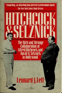 image of Hitchcock and Selznick: The Rich and Strange Collaboration of Alfred Hitchcock and David O. Selznick in Hollywood