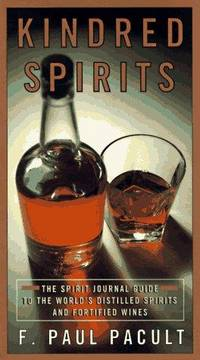 Kindred Spirits : The Spirit Journal Guide to the World's Distilled Spirits and Fortified Wines