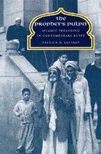 The Prophet's Pulpit: Islamic Preaching In Contemporary Egypt
