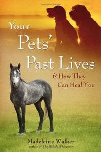 Your Pets Past Lives: & How They Can Heal You by Madeleine Walker - Paperback - 2012 - from Lady Lisa's Bookshop (SKU: 28133)