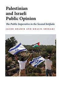 Palestinian and Israeli Public Opinion : The Public Imperative in the Second Intifada by  Jacob Shamir - from Better World Books  (SKU: 15101390-6)