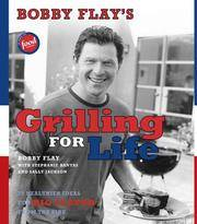 BOBBY FLAY'S GRILLING FOR LIFE: 15 Healthier Ideas for Big Flavor from the Fire.