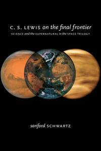 C.S. Lewis on the Final Frontier : Science and the Supernatural in the Space Trilogy