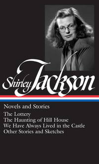 Shirley Jackson : Novels and Stories  the Lottery / the Haunting of Hill House / We Have Always...
