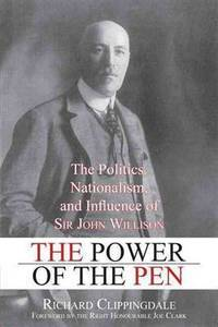 image of The Power of the Pen:  The Politics,  Nationalism,  and Influence of Sir John Willison