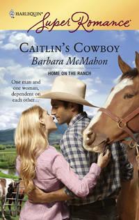 Caitlin's Cowboy ( Harlequin Super Romance #1472 )