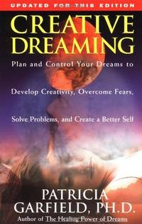 Creative Dreaming: Plan And Control Your Dreams to Develop Creativity, Overcome Fears, Solve...