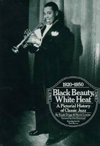 Black Beauty, White Heat: A Pictorial History of Classic Jazz, 1920-1950