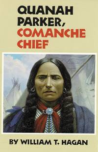 Quanah Parker, Comanche Chief (Oklahoma Western Biographies, Vol. 6)