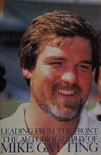 Leading from the Front - the Autobiography of Mike Gatting