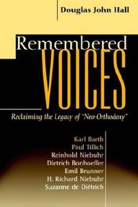 "Remembered Voices: Reclaiming the Legacy of ""Neo-Orthodoxy"