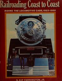 image of Railroading Coast to Coast: Riding the Locomotive Cabs, Steam, Electric and Diesel, 1923-1950