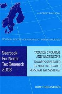Yearbook for nordic tax research 2008; taxation of capital and wage income, towards separated or...