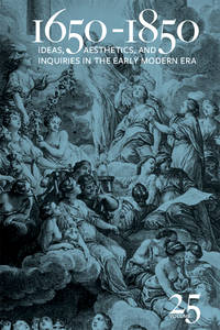 1650-1850: Ideas, Aesthetics, and Inquiries in the Early Modern Era; Volume 25 (1650-1850; Volume...