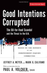 Good Intentions Corrupted: The Oil for Food Scandal And the Threat to the U.N. Paul Volcker;...