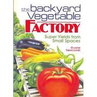 The Backyard Vegetable Factory: Super Yields from Small Spaces