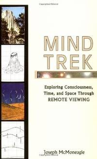 Mind Trek : Exploring Consciousness, Time, and Space Through Remote Viewing