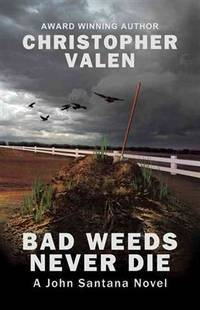 Bad Weeds Never Die: A John Santana Novel by  Christopher Valen - Paperback - from Book Outlet and Biblio.co.uk