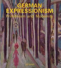 GERMAN EXPRESSIONISM PRIMITIVISM AND MODERNITY