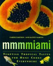 Mmmmiami,   Tempting Tropical Tastes for Home Cooks Everywhere