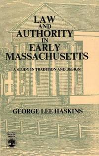 LAW AND AUTHORITY IN EARLY MASSACHUSETTS : A Study in Tradition and Design