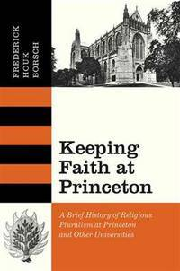 Keeping Faith at Princeton: A Brief History of Religious Pluralism at Princeton and Other Universities by Frederick Houk Borsch - Hardcover - 2012-02-06 - from Ergodebooks (SKU: DADAX0691145733)