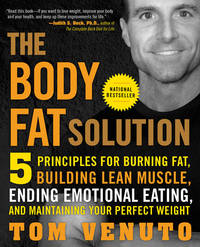 The Body Fat Solution: Five Principles for Burning Fat, Building Lean Muscle, Ending Emotional...