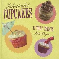 Intoxicated Cupcakes : 41 Tipsy Treats