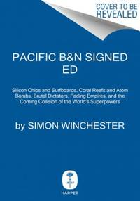 PACIFIC Silicon Chips and Surfboards, Coral Reefs and Atom Bombs, Brutal  Dictators, Fading Empires, and the Coming of the World's Superpowers. by  Simon Winchester - Signed First Edition - 2015 - from Quinn & Davis Booksellers (SKU: 500359)
