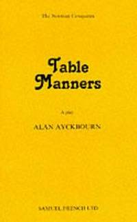 Table Manners - A Play (French's Acting Edition) by  Alan Ayckbourn - Paperback - from Better World Books Ltd and Biblio.com