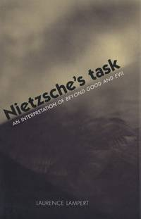 Nietzsche`s Task An Interpretation of Beyond Good and Evil