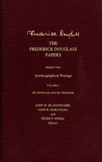 THE FREDERICK DOUGLAS PAPERS Series Two: Autobiographical Writings, Volume  2: My Bondage and My Freedom