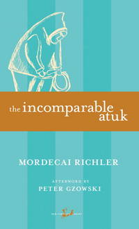 The Incomparable Atuk (New Canadian Library) by Mordecai Richler - Paperback - from Better World Books  (SKU: GRP3482738)