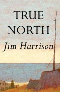 True North (Harrison, Jim) by Jim Harrison - Paperback - Advance Copy - 2004 - from Rocking Chair Books (SKU: 359871)