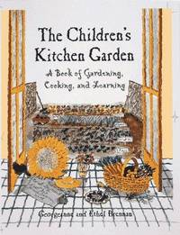 The Child's Kitchen Garden: A Book of Gardening, Cooking and Learning