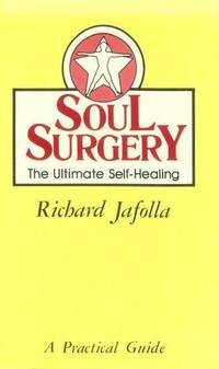 Soul Surgery the Ultimate Self Healing : Text and Workbook (in one book)